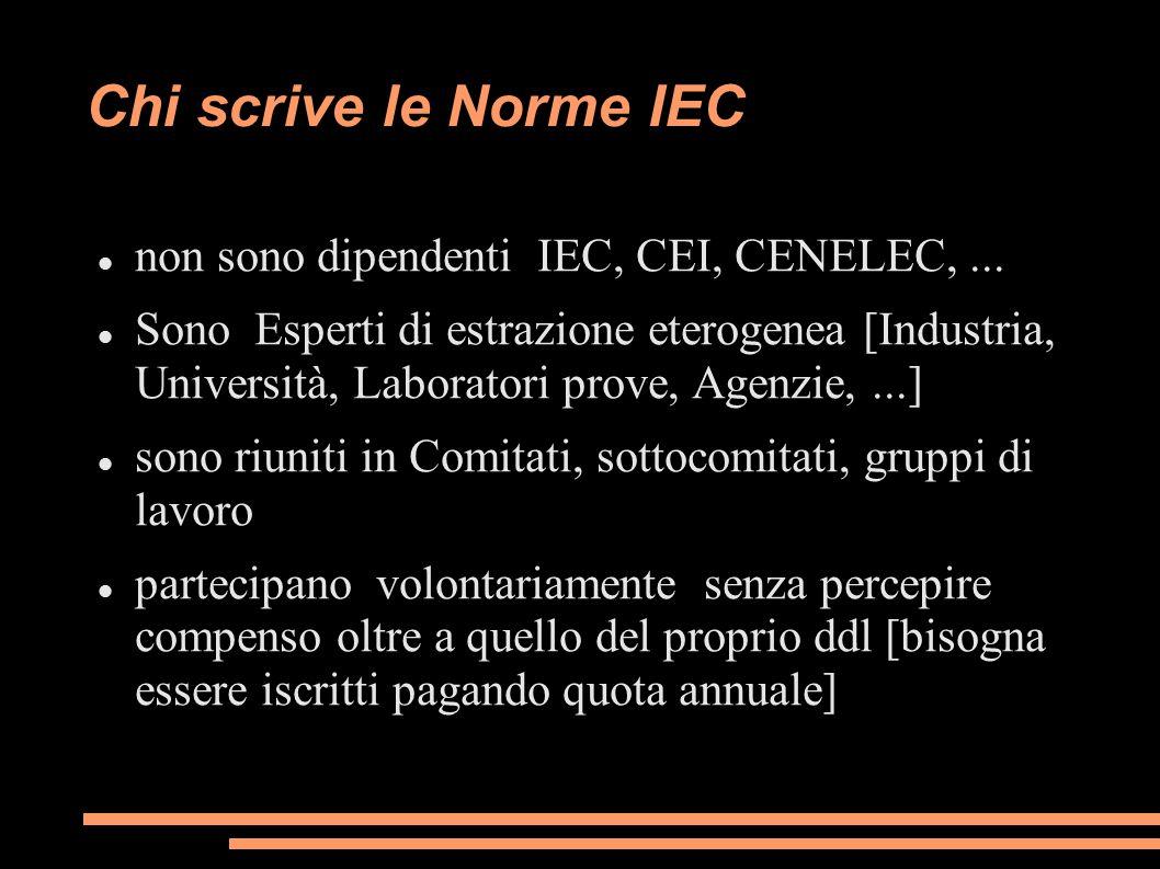 Chi scrive le Norme IEC non sono dipendenti IEC, CEI, CENELEC,... Sono Esperti di estrazione eterogenea [Industria, Università, Laboratori prove, Agen
