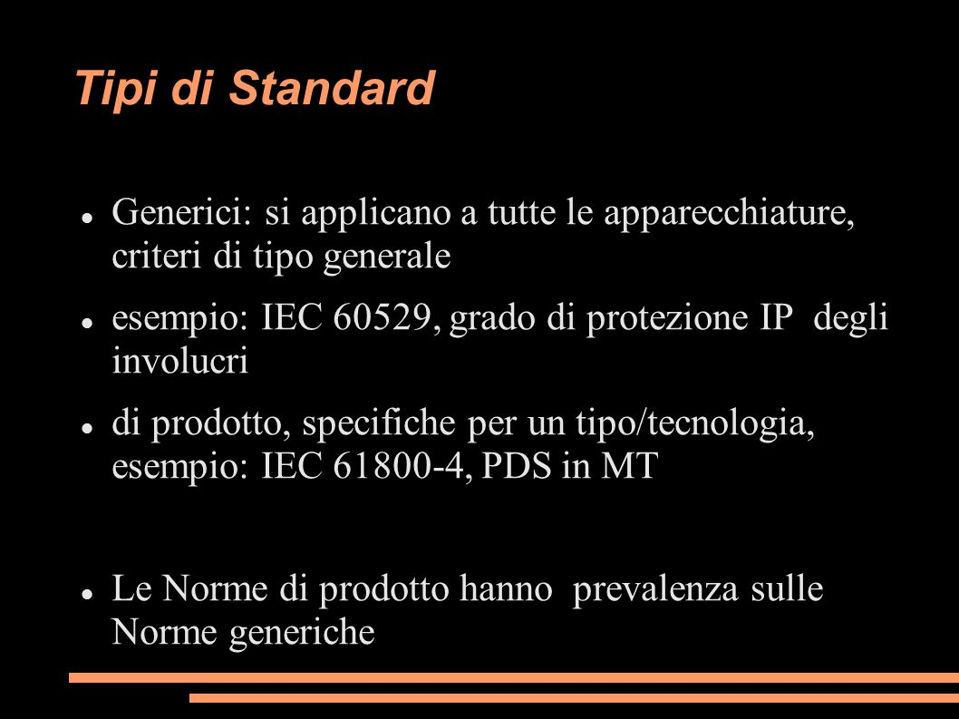 Tipi di Standard Generici: si applicano a tutte le apparecchiature, criteri di tipo generale esempio: IEC 60529, grado di protezione IP degli involucr