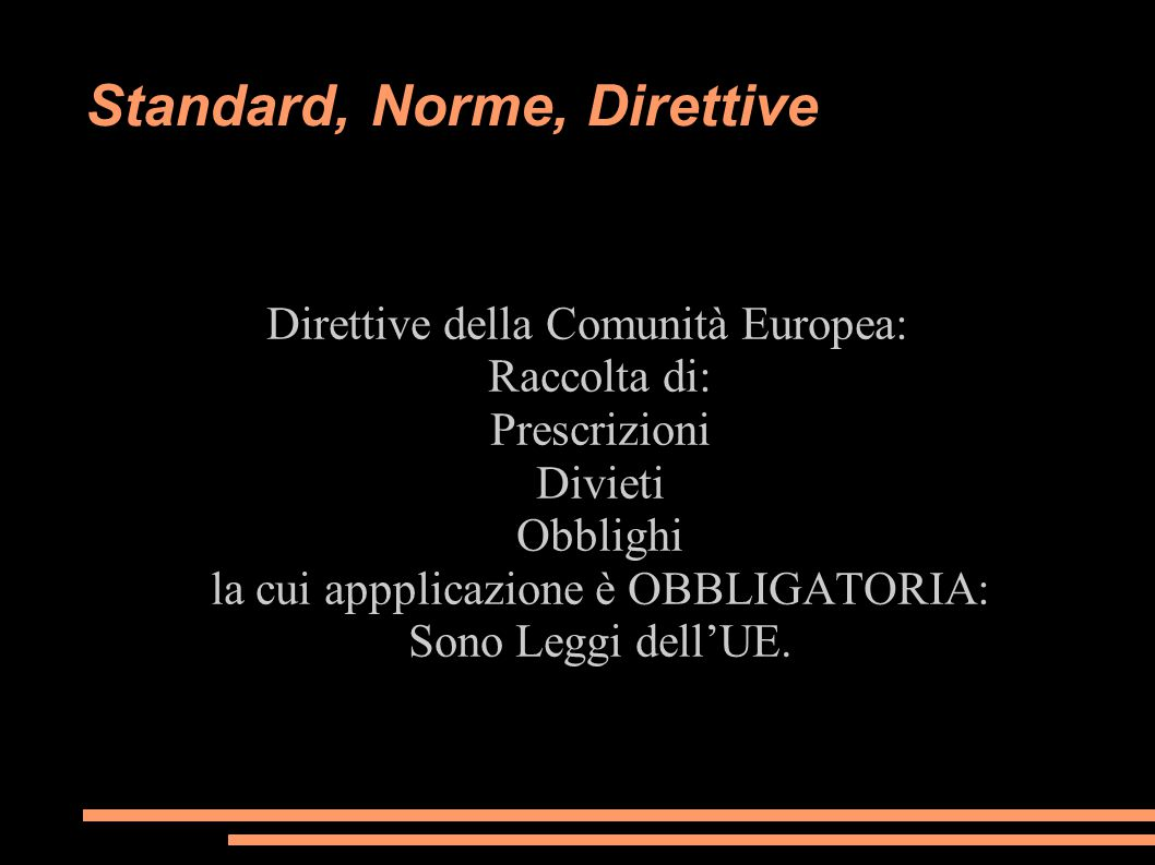 Standard, Norme, Direttive Direttive della Comunità Europea: Raccolta di: Prescrizioni Divieti Obblighi la cui appplicazione è OBBLIGATORIA: Sono Legg