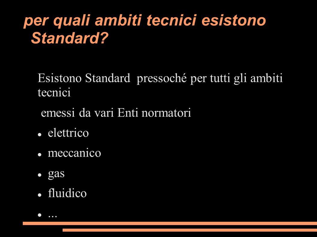 per quali ambiti tecnici esistono Standard? Esistono Standard pressoché per tutti gli ambiti tecnici emessi da vari Enti normatori elettrico meccanico