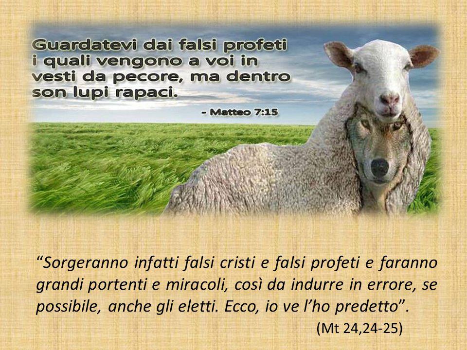 Sorgeranno infatti falsi cristi e falsi profeti e faranno grandi portenti e miracoli, così da indurre in errore, se possibile, anche gli eletti.