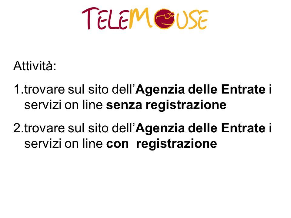 Attività: 1.trovare sul sito dell'Agenzia delle Entrate i servizi on line senza registrazione 2.trovare sul sito dell'Agenzia delle Entrate i servizi