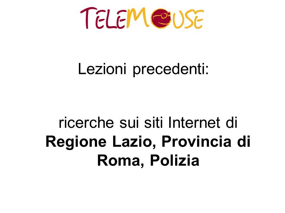 Lezioni precedenti: ricerche sui siti Internet di Regione Lazio, Provincia di Roma, Polizia