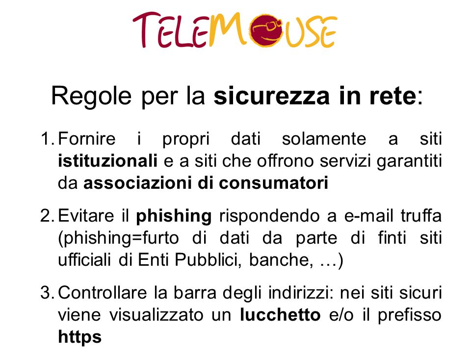 Regole per la sicurezza in rete: 1.Fornire i propri dati solamente a siti istituzionali e a siti che offrono servizi garantiti da associazioni di cons