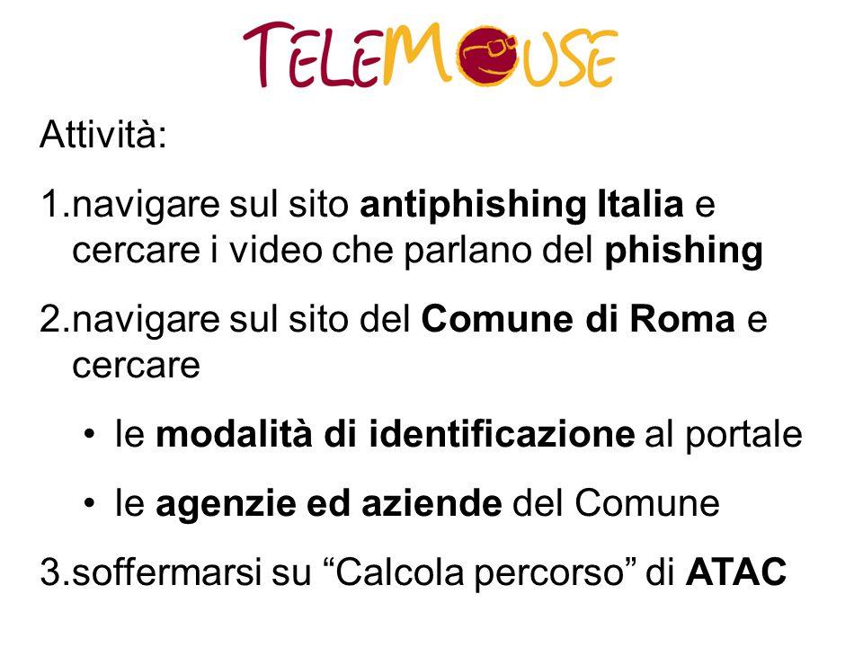 Attività: 1.navigare sul sito antiphishing Italia e cercare i video che parlano del phishing 2.navigare sul sito del Comune di Roma e cercare le modal