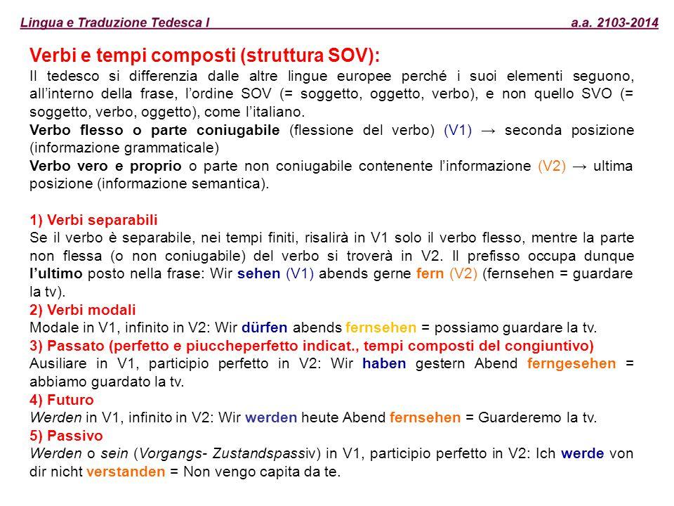 Verbi e tempi composti (struttura SOV): Il tedesco si differenzia dalle altre lingue europee perché i suoi elementi seguono, all'interno della frase,