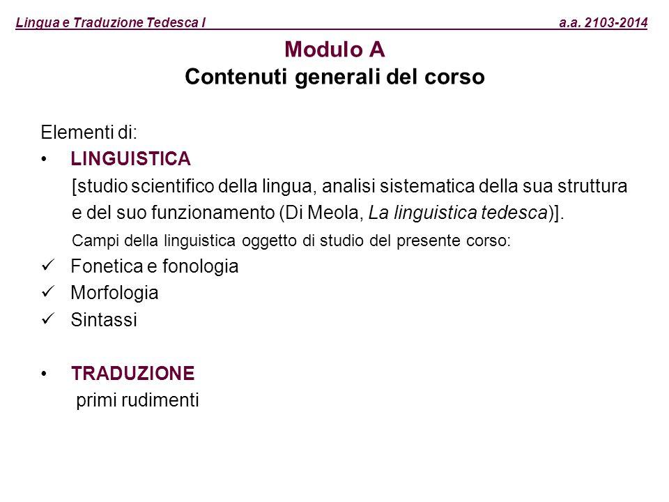 Modulo A Contenuti generali del corso Elementi di: LINGUISTICA [studio scientifico della lingua, analisi sistematica della sua struttura e del suo fun