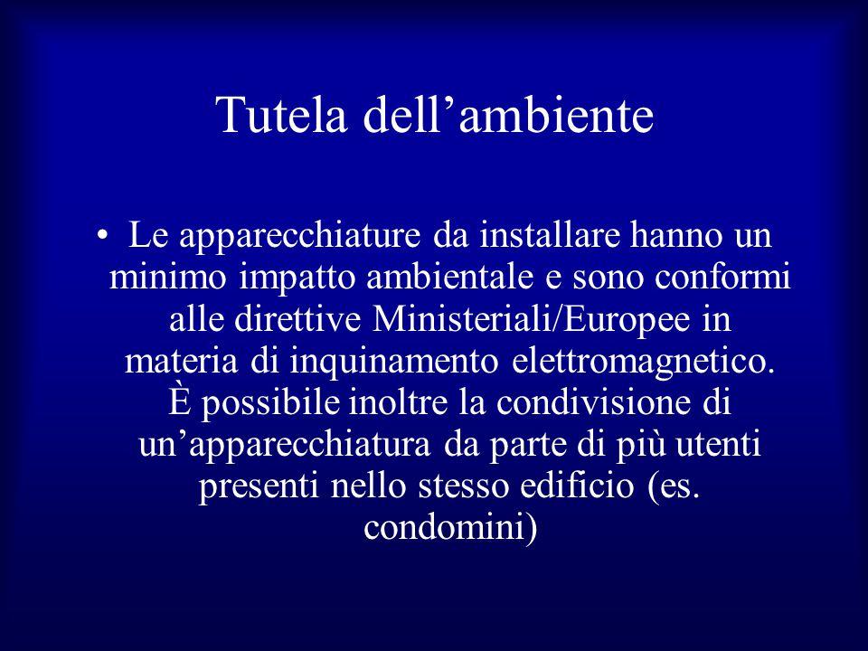 Tutela dell'ambiente Le apparecchiature da installare hanno un minimo impatto ambientale e sono conformi alle direttive Ministeriali/Europee in materi