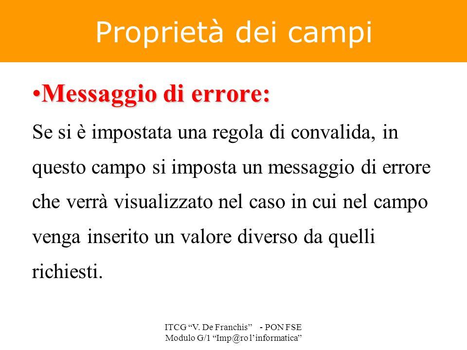 Messaggio di errore:Messaggio di errore: Se si è impostata una regola di convalida, in questo campo si imposta un messaggio di errore che verrà visual