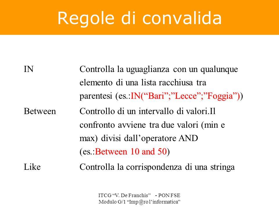 """Regole di convalida IN(""""Bari"""";""""Lecce"""";""""Foggia"""") INControlla la uguaglianza con un qualunque elemento di una lista racchiusa tra parentesi (es.:IN(""""Bar"""