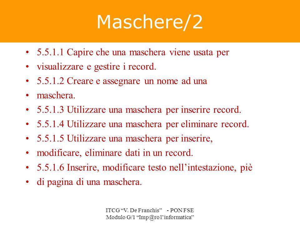 5.5.1.1 Capire che una maschera viene usata per visualizzare e gestire i record. 5.5.1.2 Creare e assegnare un nome ad una maschera. 5.5.1.3 Utilizzar
