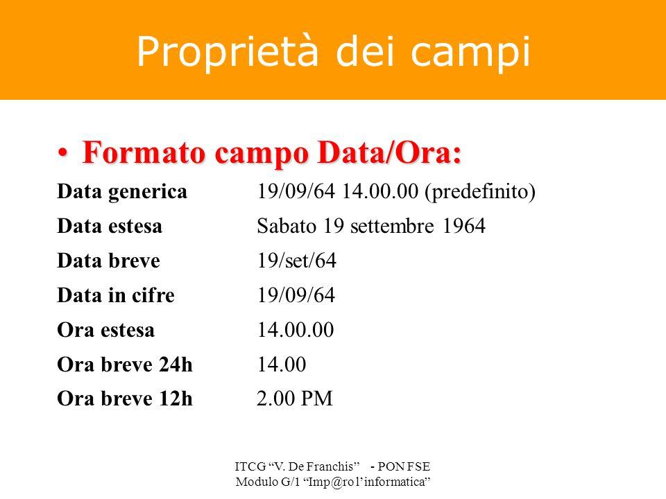 Proprietà dei campi Formato campo Data/Ora:Formato campo Data/Ora: Data generica19/09/64 14.00.00 (predefinito) Data estesaSabato 19 settembre 1964 Da