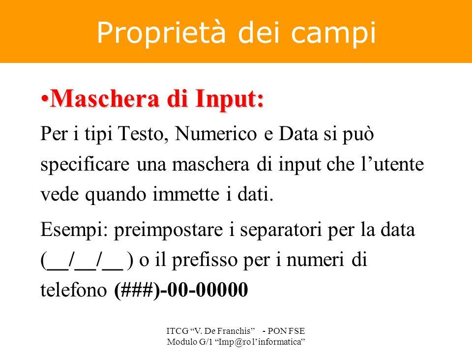 Maschera di Input:Maschera di Input: Per i tipi Testo, Numerico e Data si può specificare una maschera di input che l'utente vede quando immette i dat