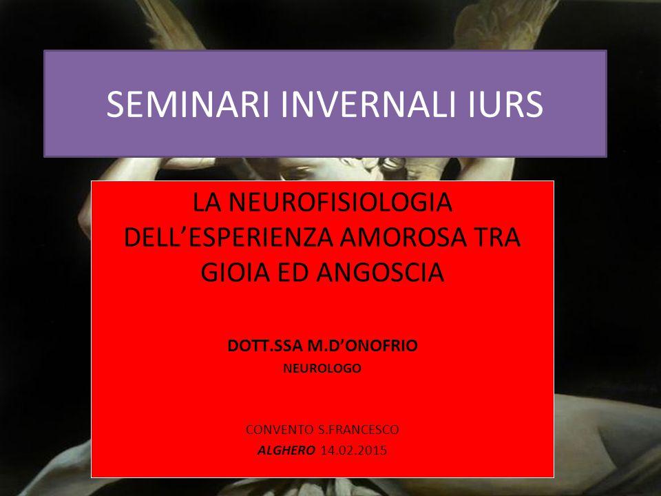 SEMINARI INVERNALI IURS LA NEUROFISIOLOGIA DELL'ESPERIENZA AMOROSA TRA GIOIA ED ANGOSCIA DOTT.SSA M.D'ONOFRIO NEUROLOGO CONVENTO S.FRANCESCO ALGHERO 1