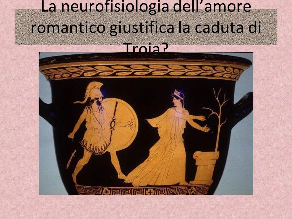 La neurofisiologia dell'amore romantico giustifica la caduta di Troia?