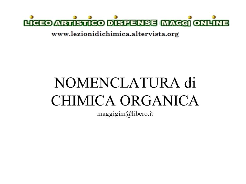 NOMENCLATURA di CHIMICA ORGANICA maggigim@libero.it