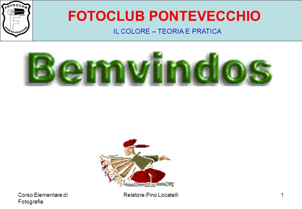 Corso Elementare di Fotografia Relatore:Pino Locatelli11 FOTOCLUB PONTEVECCHIO IL COLORE – TEORIA E PRATICA Il nostro occhio quindi è un ricevitore che capta i colori dal rosso al violetto.