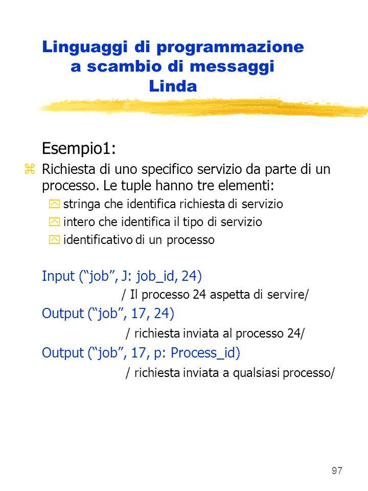 97 Linguaggi di programmazione a scambio di messaggi Linda Esempio1: zRichiesta di uno specifico servizio da parte di un processo.