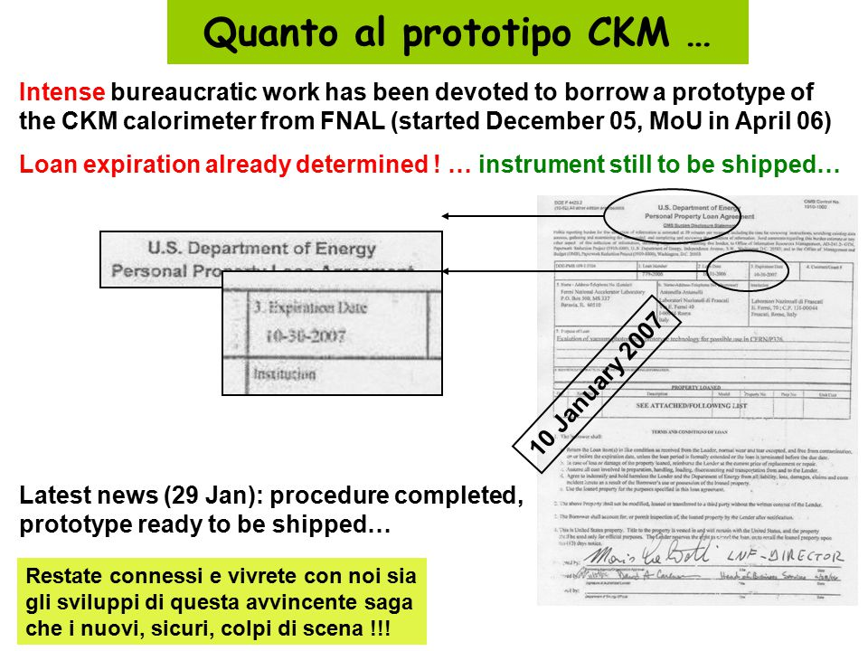 Quanto al prototipo CKM … Intense bureaucratic work has been devoted to borrow a prototype of the CKM calorimeter from FNAL (started December 05, MoU in April 06) Loan expiration already determined .