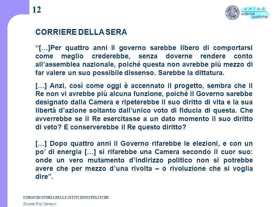"""CORSO DI STORIA DELLE ISTITUZIONI POLITCHE Docente Prof. Martucci 12 CORRIERE DELLA SERA """"[…]Per quattro anni il governo sarebbe libero di comportarsi"""