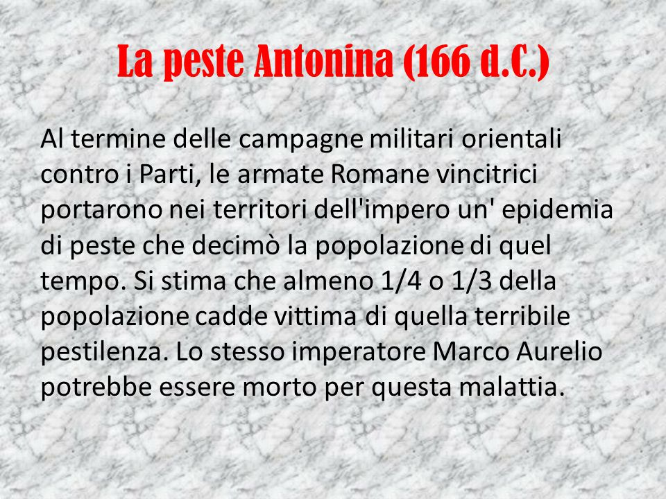 La peste Antonina (166 d.C.) Al termine delle campagne militari orientali contro i Parti, le armate Romane vincitrici portarono nei territori dell'imp