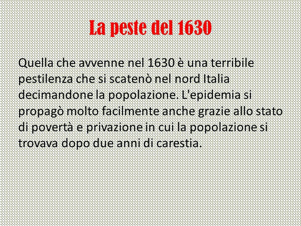 La peste del 1630 Quella che avvenne nel 1630 è una terribile pestilenza che si scatenò nel nord Italia decimandone la popolazione. L'epidemia si prop