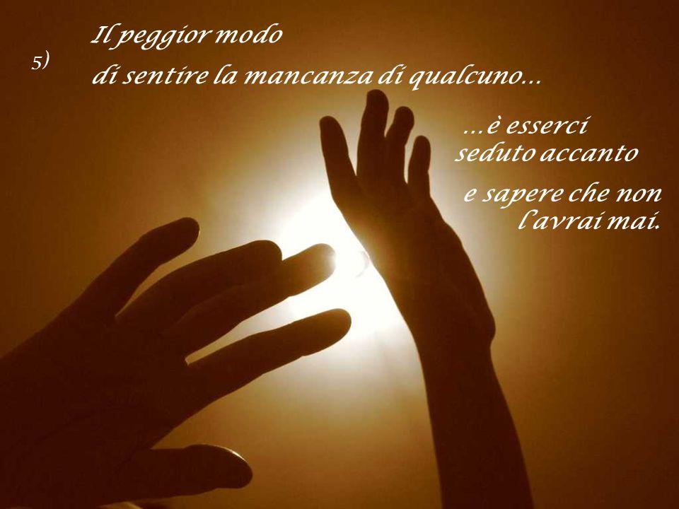 Un vero amico è ….chi ti prende per mano e ti tocca il cuore. 4)