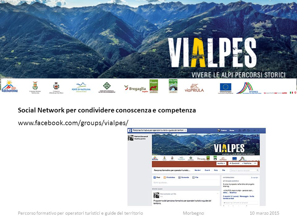 Percorso formativo per operatori turistici e guide del territorioMorbegno10 marzo 2015 Social Network per condividere conoscenza e competenza www.facebook.com/groups/vialpes/