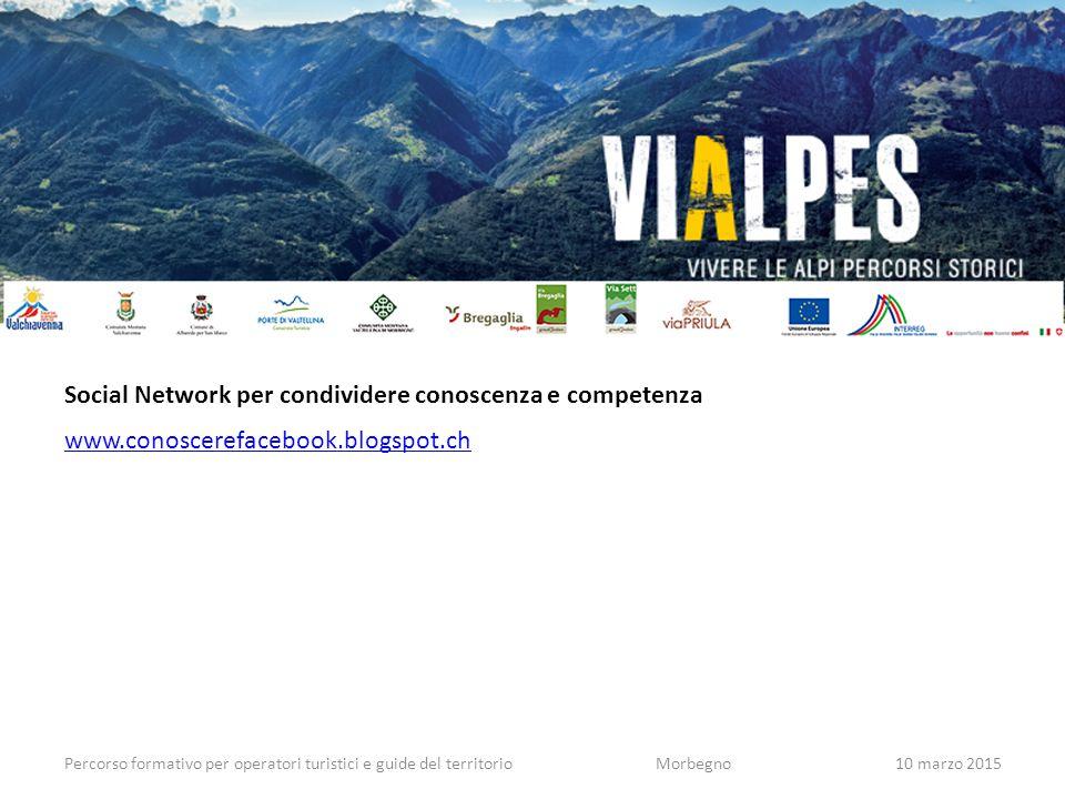 Percorso formativo per operatori turistici e guide del territorioMorbegno10 marzo 2015 Social Network per condividere conoscenza e competenza www.cono