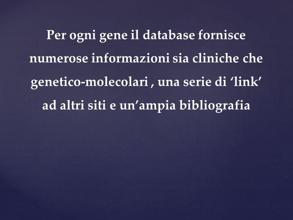 Per ogni gene il database fornisce numerose informazioni sia cliniche che genetico-molecolari, una serie di 'link' ad altri siti e un'ampia bibliograf