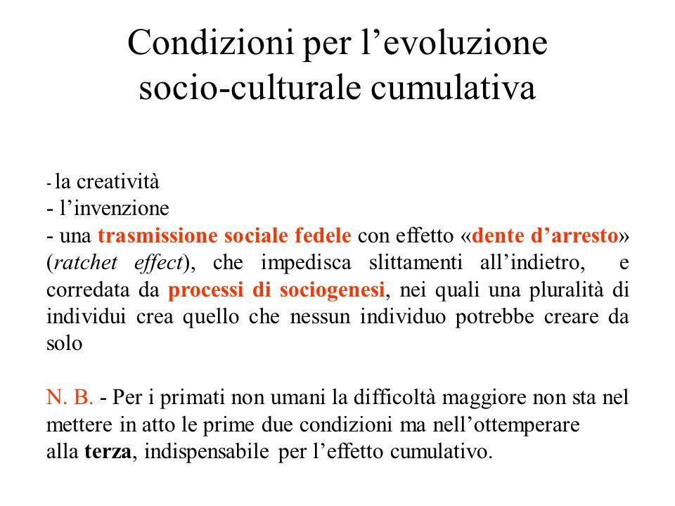 Condizioni per l'evoluzione socio-culturale cumulativa - la creatività - l'invenzione - una trasmissione sociale fedele con effetto «dente d'arresto»