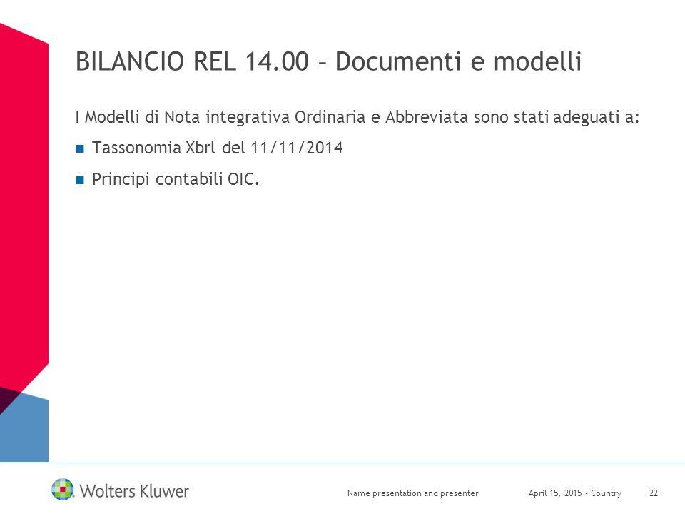 BILANCIO REL 14.00 – Documenti e modelli I Modelli di Nota integrativa Ordinaria e Abbreviata sono stati adeguati a: Tassonomia Xbrl del 11/11/2014 Pr