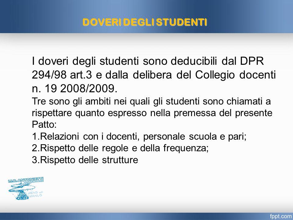 DOVERI DEGLI STUDENTI I doveri degli studenti sono deducibili dal DPR 294/98 art.3 e dalla delibera del Collegio docenti n.