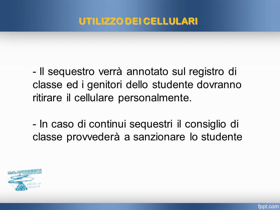 UTILIZZO DEI CELLULARI - Il sequestro verrà annotato sul registro di classe ed i genitori dello studente dovranno ritirare il cellulare personalmente.