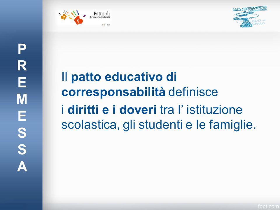 PREMESSAPREMESSA Il patto educativo di corresponsabilità definisce i diritti e i doveri tra l' istituzione scolastica, gli studenti e le famiglie.