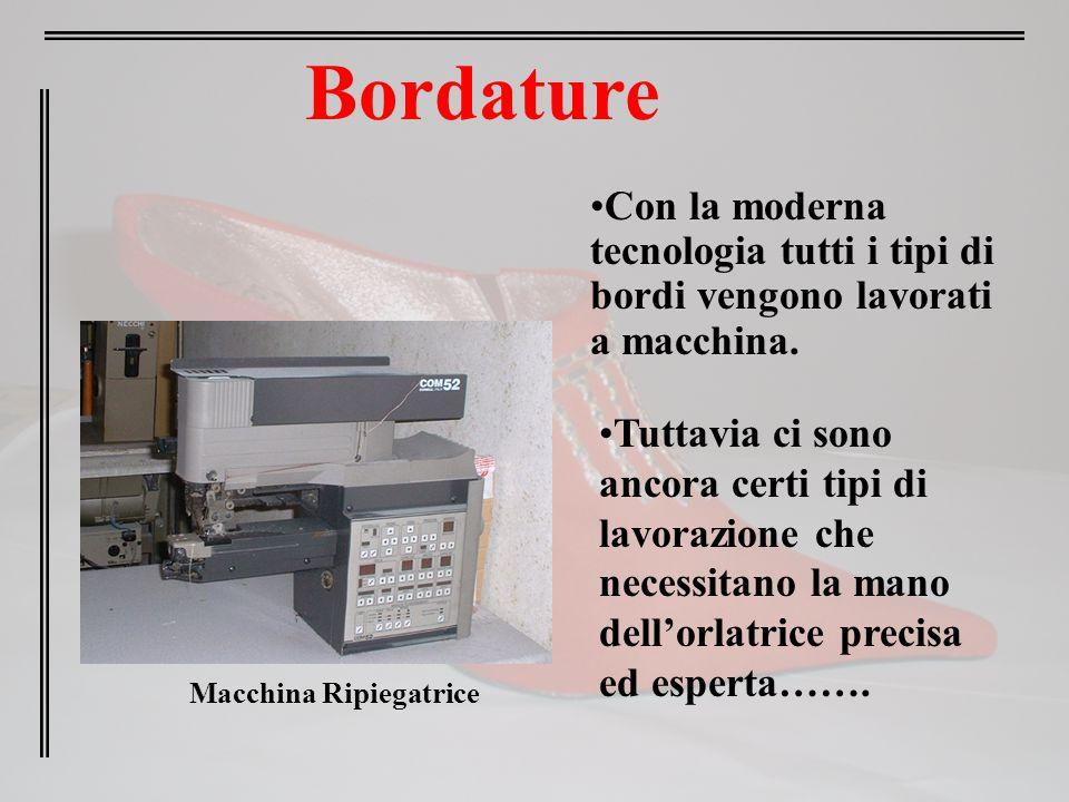 Bordature Con la moderna tecnologia tutti i tipi di bordi vengono lavorati a macchina. Tuttavia ci sono ancora certi tipi di lavorazione che necessita