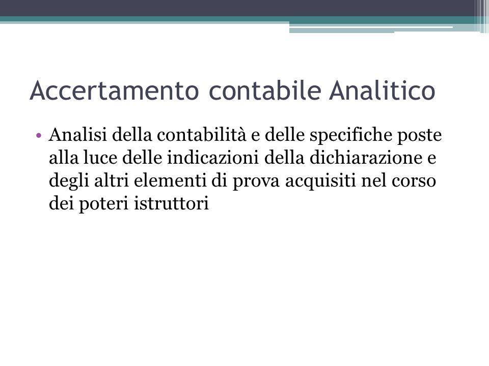Accertamento contabile Analitico Analisi della contabilità e delle specifiche poste alla luce delle indicazioni della dichiarazione e degli altri elem