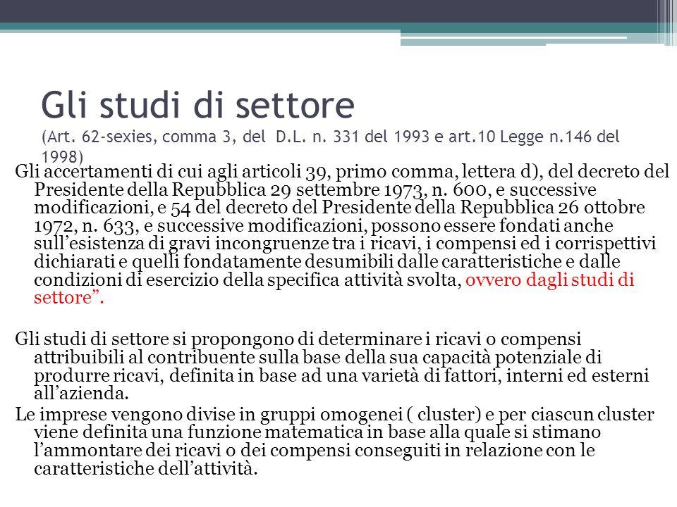 Gli studi di settore (Art. 62-sexies, comma 3, del D.L. n. 331 del 1993 e art.10 Legge n.146 del 1998) Gli accertamenti di cui agli articoli 39, primo