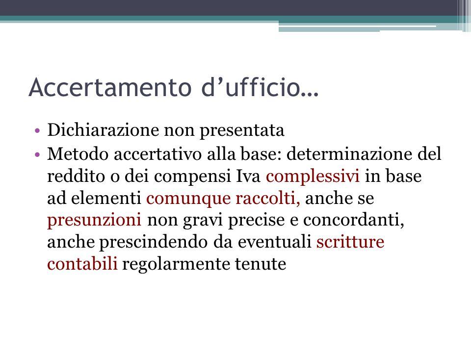 Accertamento d'ufficio… Dichiarazione non presentata Metodo accertativo alla base: determinazione del reddito o dei compensi Iva complessivi in base a