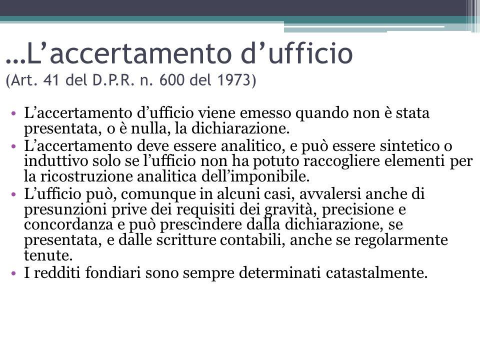 …L'accertamento d'ufficio (Art. 41 del D.P.R. n. 600 del 1973) L'accertamento d'ufficio viene emesso quando non è stata presentata, o è nulla, la dich