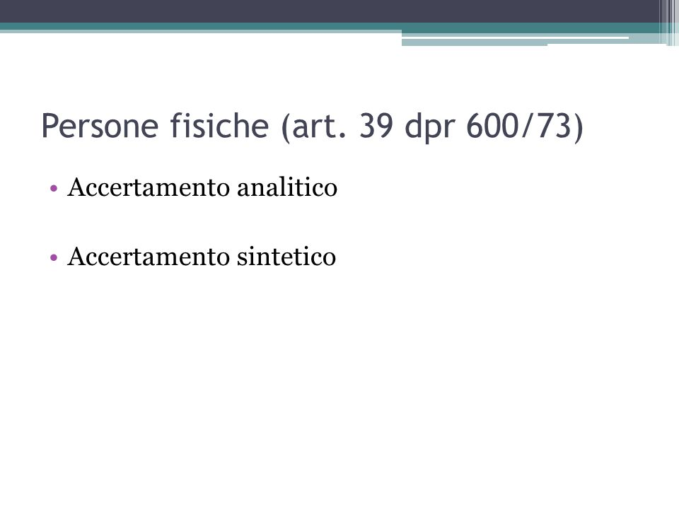 Persone fisiche (art. 39 dpr 600/73) Accertamento analitico Accertamento sintetico