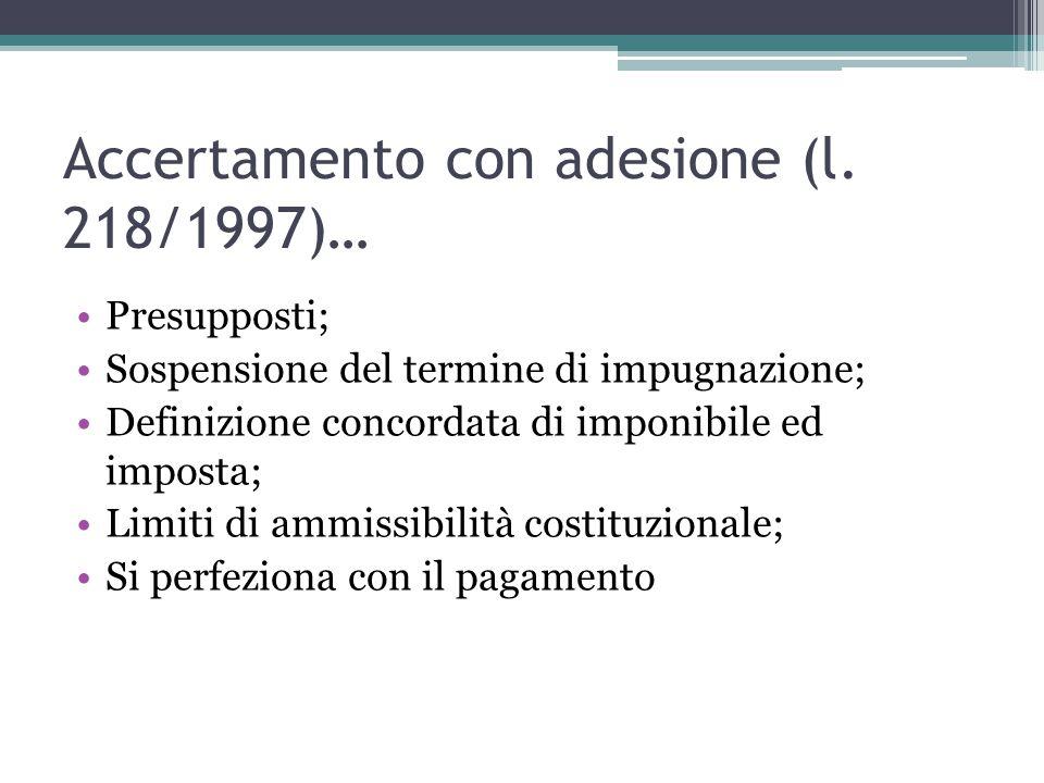 Accertamento con adesione (l. 218/1997)… Presupposti; Sospensione del termine di impugnazione; Definizione concordata di imponibile ed imposta; Limiti