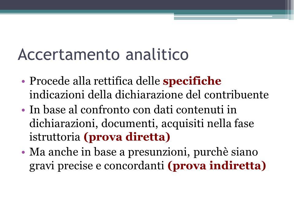 Accertamento analitico Procede alla rettifica delle specifiche indicazioni della dichiarazione del contribuente In base al confronto con dati contenut