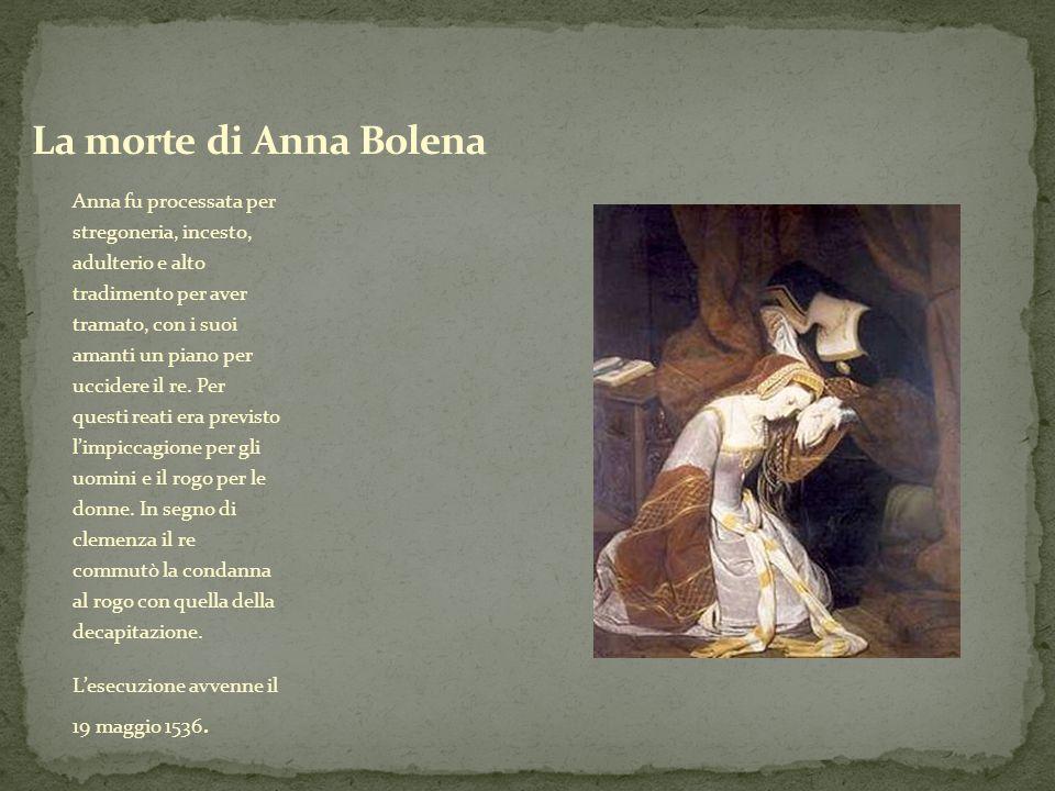 Anna fu processata per stregoneria, incesto, adulterio e alto tradimento per aver tramato, con i suoi amanti un piano per uccidere il re. Per questi r
