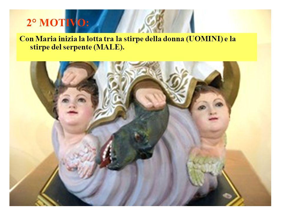 2° MOTIVO: Con Maria inizia la lotta tra la stirpe della donna (UOMINI) e la stirpe del serpente (MALE).