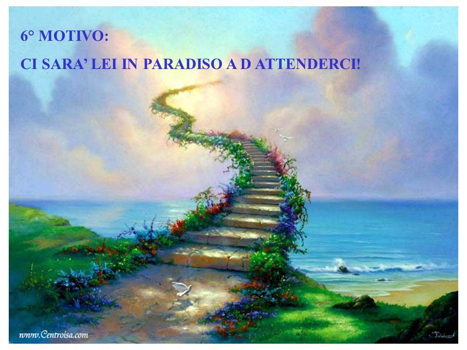 6° MOTIVO: CI SARA' LEI IN PARADISO A D ATTENDERCI!
