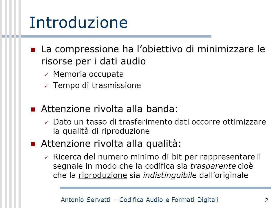 Antonio Servetti – Codifica Audio e Formati Digitali 2 Introduzione La compressione ha l'obiettivo di minimizzare le risorse per i dati audio Memoria