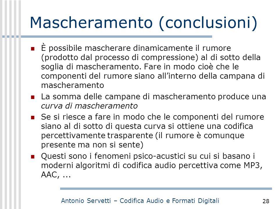Antonio Servetti – Codifica Audio e Formati Digitali 28 Mascheramento (conclusioni) È possibile mascherare dinamicamente il rumore (prodotto dal proce