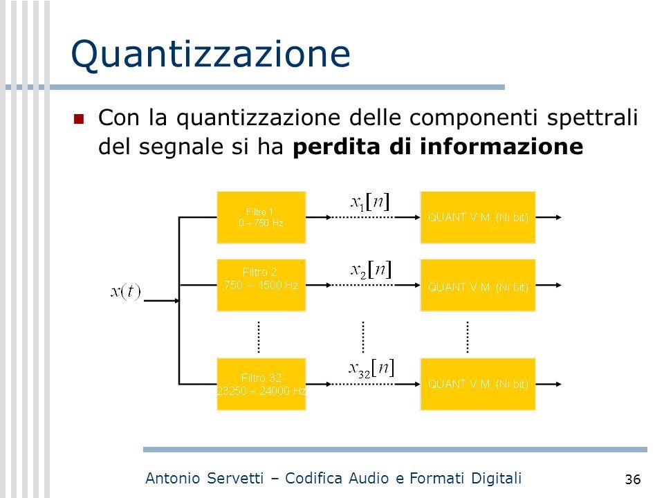 Antonio Servetti – Codifica Audio e Formati Digitali 36 Quantizzazione Con la quantizzazione delle componenti spettrali del segnale si ha perdita di i