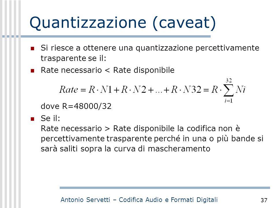 Antonio Servetti – Codifica Audio e Formati Digitali 37 Quantizzazione (caveat) Si riesce a ottenere una quantizzazione percettivamente trasparente se